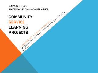 natv/soc 348:  AMERICAN INDIAN  Communities: Community  Service Learning  Projects