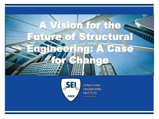 A Vision for the Future of Structural Engineering: A Case for Change