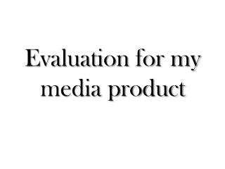 Evaluation for my media product