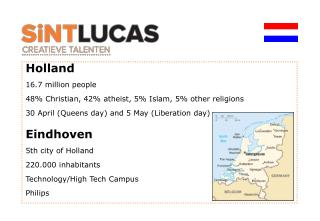 Holland 16.7  million people 48% Christian, 42%  a theist , 5% Islam, 5%  other religions 30 April ( Queens day )  and