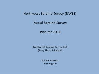Northwest  Sardine  Survey (NWSS) Aerial Sardine  Survey Plan for 2011  Northwest Sardine Survey, LLC  (Jerry Thon, Pri