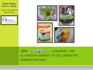 JMU                 : lowering  the activation energy to do chemistry demonstrations