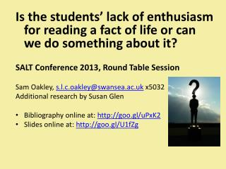 Is the students' lack of enthusiasm for reading a fact of life or can we do something about it? SALT Conference 2013, R