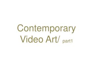 Contemporary  Video Art/  part1