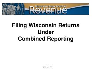Filing Wisconsin Returns  Under  Combined Reporting
