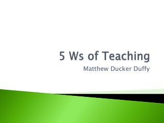 5 Ws of Teaching