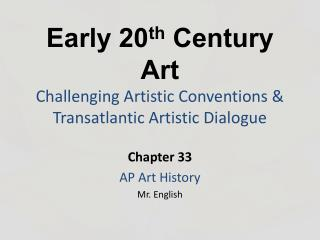 Early 20 th  Century Art Challenging Artistic Conventions & Transatlantic Artistic Dialogue
