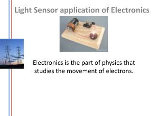 E lectronics is the part of physics that studies the movement of electrons.