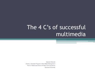 The 4 C's of successful multimedia