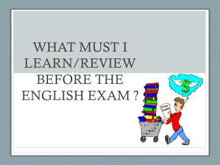 WHAT MUST I LEARN/REVIEW BEFORE THE ENGLISH EXAM ?