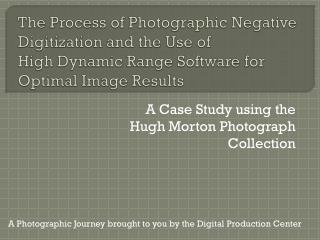 The Process of Photographic Negative Digitization and the Use of  High Dynamic  Range Software for Optimal Image Result