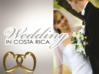 Costa Rica Where You  Can  Enjoy Your  WEDDING