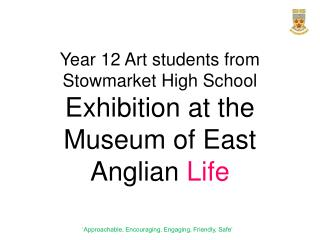 Year 12 Art students from  S towmarket High School Exhibition at the Museum of East Anglian  Life
