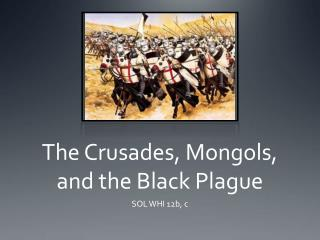The Crusades, Mongols, and the Black Plague