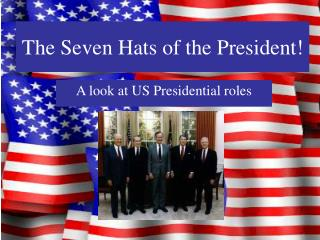 The Seven Hats of the President!