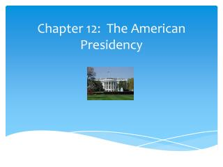Chapter 12:  The American Presidency