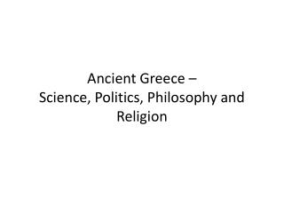 Ancient Greece –  Science, Politics, Philosophy and Religion