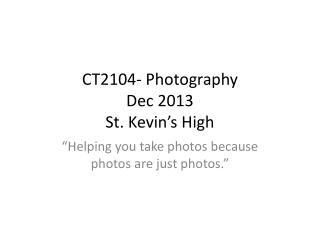 CT2104- Photography Dec 2013 St. Kevin's High