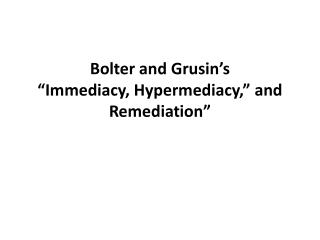 """Bolter and Grusin's """"Immediacy, Hypermediacy ,"""" and Remediation"""""""