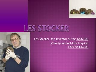 Les Stocker, the inventor of the AMAZING Charity and wildlife hospital TIGGYWINKLES!