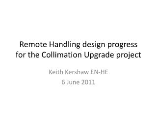 Remote Handling design progress for the Collimation Upgrade project