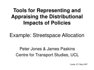 Tools for Representing and Appraising the Distributional Impacts of Policies Example: Streetspace Allocation