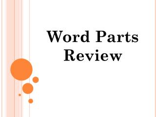 Word Parts Review