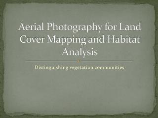 Aerial Photography for Land Cover Mapping and Habitat Analysis