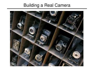 Building a  Real Camera