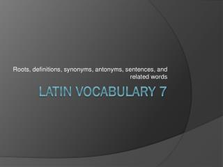 Latin Vocabulary 7