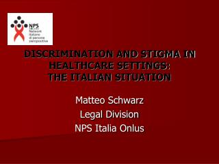 DISCRIMINATION AND STIGMA IN HEALTHCARE SETTINGS:  THE ITALIAN SITUATION