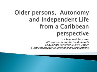 Older persons,  Autonomy and Independent Life  from a Caribbean perspective
