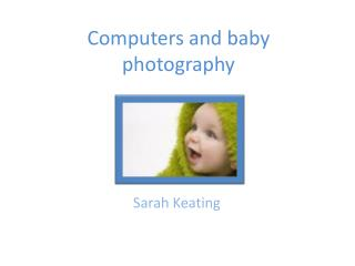Computers and baby photography