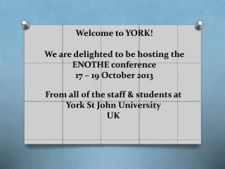 Welcome to YORK! We are delighted to be hosting the ENOTHE conference 17 – 19 October 2013