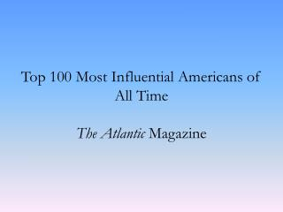 Top 100 Most Influential Americans of All Time The Atlantic  Magazine