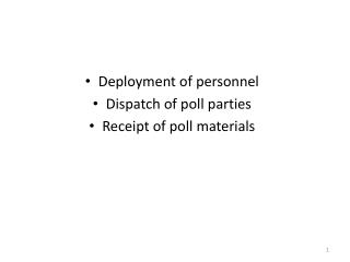 Deployment of personnel Dispatch of poll parties Receipt of poll materials