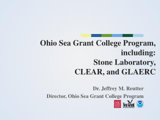 Ohio Sea Grant College Program, including:  Stone Laboratory, CLEAR, and GLAERC