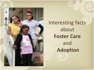 I nteresting facts  about  Foster Care  and Adoption