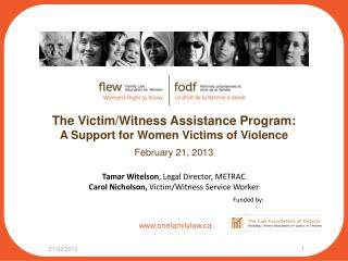 The Victim/Witness Assistance Program: A Support for Women Victims of Violence February 21, 2013