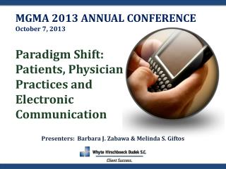 M GMA 2013 ANNUAL CONFERENCE October 7, 2013 Paradigm Shift:  Patients, Physician  Practices and  Electronic  Communicat