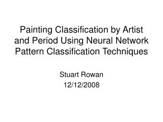 Painting Classification by Artist and Period Using Neural Network Pattern Classification Techniques