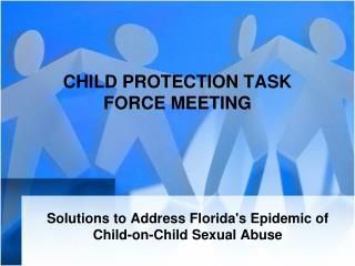 CHILD PROTECTION TASK FORCE  MEETING