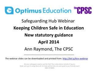 Safeguarding Hub Webinar  Keeping Children Safe in Education New statutory guidance April 2014 Ann Raymond, The CPSC