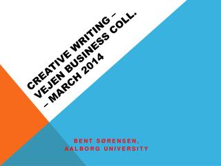 Creative  writing  –  Vejen Business  coll . – march 2014