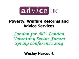Poverty, Welfare Reforms and Advice Services London  for All - London Voluntary Sector Forum Spring conference 2014 Wesl
