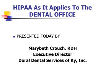 HIPAA As It Applies To The DENTAL OFFICE