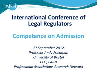 International Conference of Legal Regulators Competence on Admission 27 September 2012 Professor Andy Friedman Universit
