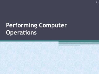 Performing  Computer Operations