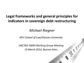 Legal frameworks  and  general principles for indicators in sovereign debt  restructuring Michael Riegner