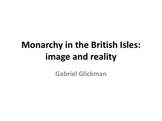 Monarchy in the British Isles: image and reality